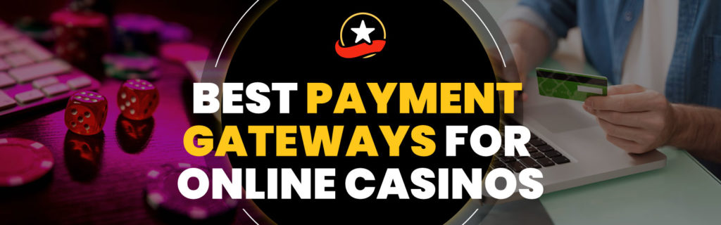 Best Payment Gateways For Online Casinos